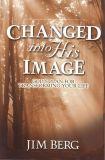 Changed into His Image (Jim Berg)