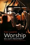 Worship bis zum Abwinken (Dan Lucarini)